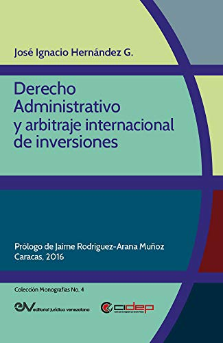 Derecho Administrativo y arbitraje internacional de inversiones (Colección Monografías nº 4) por José Ignacio Hernández