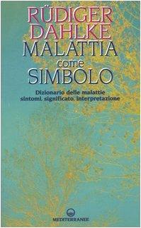 Malattia come simbolo. dizionario delle malattie. sintomi, significato, interpretazione