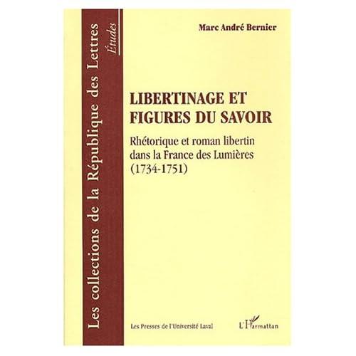 Libertinage et figures du savoir. Rhétorique et roman libertin dans la France des Lumières (1734-1751)
