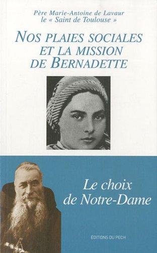 Nos plaies sociales et la mission de Bernadette - Le choix de Notre Dame par Marie-Antoine de Lavaur Père