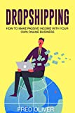 Dropshipping: How To Make Passive Income With Your Own Online Business (Online Business, Shopify, Amazon FBA, E-Commerce) (English Edition)