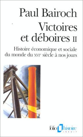 Victoires et dboires (Tome 2): Histoire conomique et sociale du monde du XVI sicle  nos jours