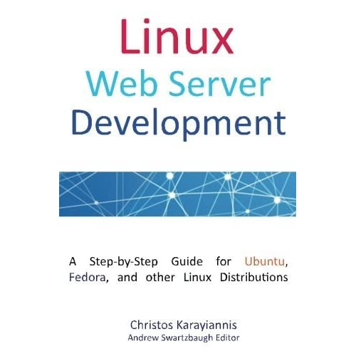 Linux Web Server Development: A Step-by-Step Guide for Ubuntu, Fedora, and other Linux Distributions by Christos Karayiannis(2015-06-02)