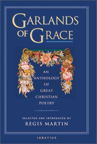 Garlands Of Grace An Anthology Of Great Christian Poetry