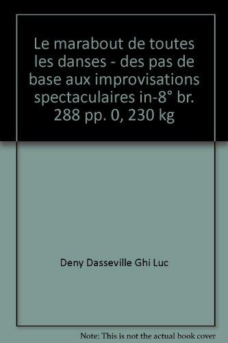 Le marabout de toutes les danses - des pas de base aux improvisations spectaculaires in-8° br. 288 pp. 0, 230 kg par Deny Dasseville Ghi Luc