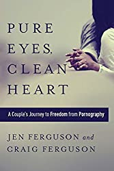 Pure Eyes, Clean Heart: A Couple's Journey to Freedom from Pornography (English Edition)