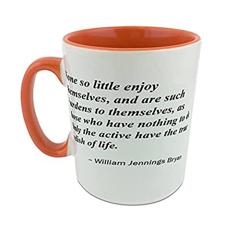 None so little enjoy themselves, and are such burdens to themselves, as those who have nothing to do. Only the active have the true relish of life. mug with orange inner