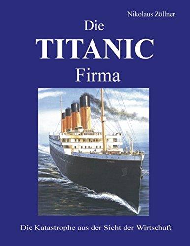Die Titanic Firma. Die Katastrophe aus der Sicht der Wirtschaft. (Book on Demand)