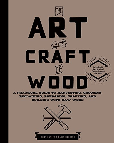 the-art-and-craft-of-wood-a-practical-guide-to-harvesting-choosing-reclaiming-preparing-crafting-and