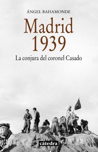 Madrid, 1939: La conjura del coronel Casado (Historia. Serie Menor)