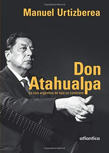 Don Atahualpa: La voix argentine de tout un continent