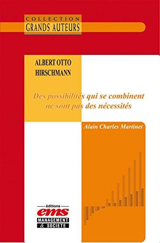 Albert Otto Hirschmann - Des possibilités qui se combinent ne sont pas des nécessités (Les Grands Auteurs) par Alain Charles Martinet