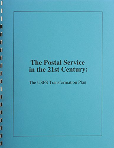 Postal Service in the 21st Century: The Usps Transformation Plan