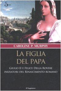 la-figlia-del-papa-giulio-ii-e-felice-della-rovere-iniziatori-del-rinascimento-romano