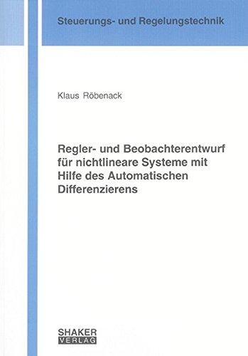 Regler- und Beobachterentwurf für nichtlineare Systeme mit Hilfe des Automatischen Differenzierens (Berichte aus der Steuerungs- und Regelungstechnik) -