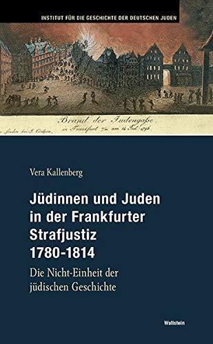 Jüdinnen und Juden in der Frankfurter Strafjustiz 1780-1814: Die Nicht-Einheit der jüdischen Geschichte (Hamburger Beiträge zur Geschichte der deutschen Juden)