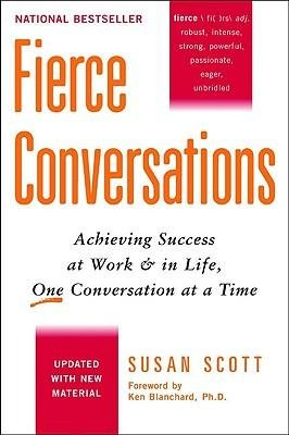 { Fierce Conversations: Achieving Success at Work and in Life One Conversation at a Time } By Scott, Susan ( Author ) 01-2004 [ Paperback ]