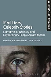 Real Lives, Celebrity Stories: Narratives of Ordinary and Extraordinary People Across Media