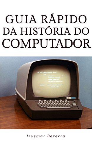 Guia Rápido da História do Computador (Portuguese Edition) por Irysmar Bezerra