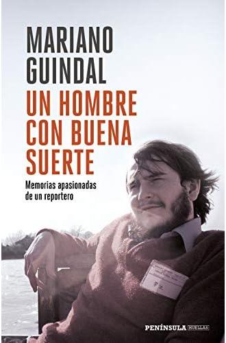 Descargar gratis Un hombre con buena suerte: Memorias apasionadas de un reportero de Mariano Guindal