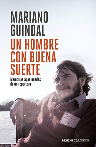 Un hombre con buena suerte: Memorias  apasionadas de un reportero por Mariano Guindal