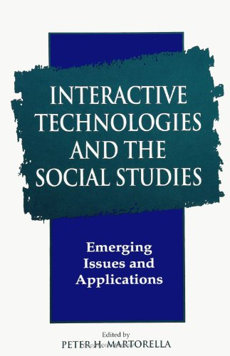 Interactive Technologies and the Social Studies: Emerging Issues and Applications (S U N Y Series, Theory, Research, and Practice in Social Education) ... Research & Practice in Social Education)