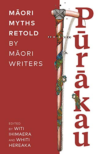 Purakau: Maori Myths Retold by Maori Writers (English Edition ...