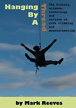 Hanging By A Thread: The History, Science, Technology and Culture of Rock Climbing and Mountaineering by [Reeves, Mark ]