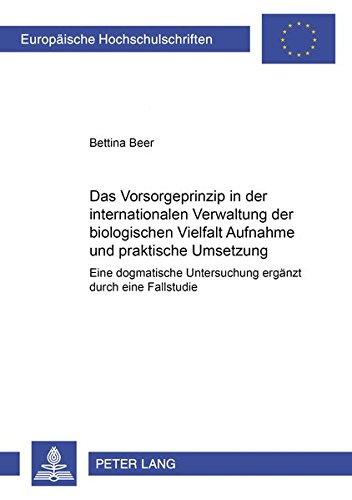 Das Vorsorgeprinzip in der internationalen Verwaltung der biologischen Vielfalt: Aufnahme und praktische Umsetzung: Eine dogmatische Untersuchung ... (Europäische Hochschulschriften Recht)