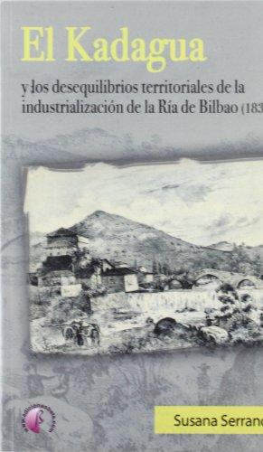 Descargar Libro El Kadagua y los desequilibrios territoriales de la industrialización de la Ría de Bilbao (1830-1985) (Ensayo) de Susana Serrano Abad