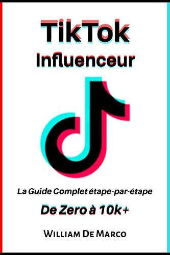Couverture du livre TikTok Influenceur: Le guide complet étape par étape de zéro à 10k+