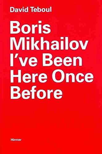 [(Boris Mikhailov: I've Been Here Once Before)] [By (author) David Teboul] published on (May, 2011)