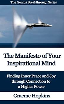 The Manifesto of Your Inspirational Mind: Finding Inner Peace and Joy through Connection to a Higher Power (The Genius Breakthrough Series Book 1) (English Edition) par [Hopkins, Graeme]
