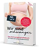 Wir sind schwanger: Das Schwangerschaftsbuch für Paare mit einem Kinderwunsch: Checkliste für eine sichere Schwangerschaft & Lebensmittelliste für die richtige Ernährung während der Schwangerschaft