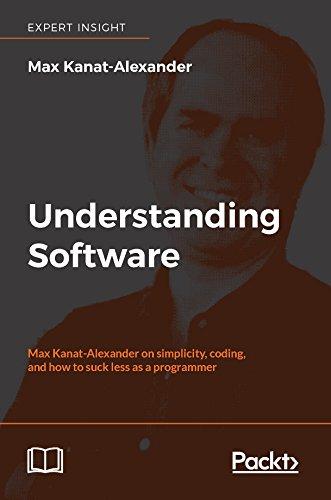 Understanding Software: Max Kanat-Alexander on simplicity, coding, and how to suck less as a programmer (English Edition) por Max Kanat-Alexander