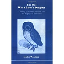 The Owl Was a Baker's Daughter: Obesity, Anorexia Nervosa and the Repressed Feminine (Studies in Jungian Psychology)