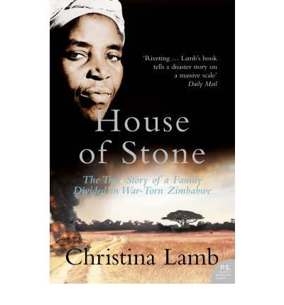 [(House of Stone: The True Story of a Family Divided in War-torn Zimbabwe)] [ By (author) Christina Lamb ] [February, 2007]
