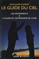 Les instruments & le guide de l'astronomie de loisir. Le guide du ciel.