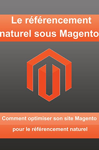 magento: le referencement naturel sous magento (French Edition)