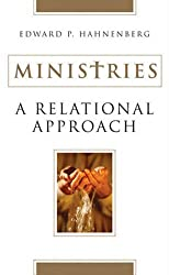Ministries: A Relational Approach by Edward P. Hahnenberg (2003-08-01)