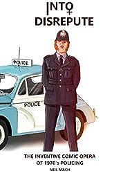 Into Disrepute: The Inventive Comic Opera of 1970's Policing