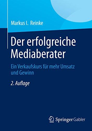 Der erfolgreiche Mediaberater: Ein Verkaufskurs für mehr Umsatz und Gewinn