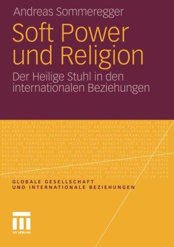 Preisvergleich Produktbild Soft Power und Religion: Der Heilige Stuhl in den Internationalen Beziehungen (Globale Gesellschaft und internationale Beziehungen)