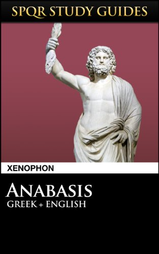 Xenophon: Anabasis in Greek + English (SPQR Study Guides Book 41) (English Edition)