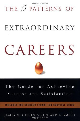 The 5 Patterns of Extraordinary Careers: The Guide for Achieving Success and Satisfaction by James M. Citrin (August 05,2003)
