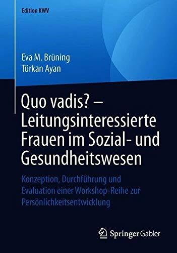 Quo vadis? – Leitungsinteressierte Frauen im Sozial- und Gesundheitswesen: Konzeption, Durchführung und Evaluation einer Workshop-Reihe zur Persönlichkeitsentwicklung (Edition KWV)