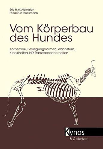 Preisvergleich Produktbild Vom Körperbau des Hundes: Körperbau, Bewegungsformen, Wachstum, Krankheiten, HD, Rassebesonderheiten (Das besondere Hundebuch)