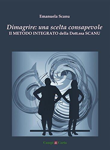 Dimagrire: una scelta consapevole: Il Metodo Integrato della Dott.ssa Scanu: 1 (Campi Aperti) (Italian Edition)