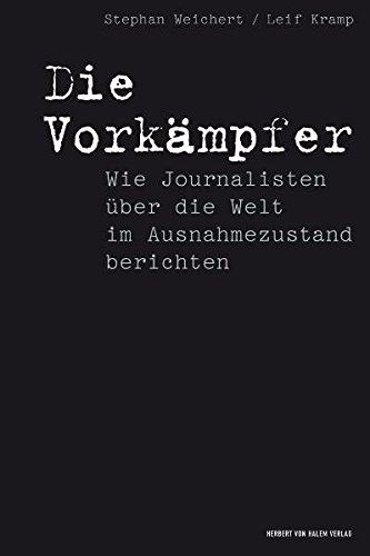 Die Vorkämpfer. Wie Journalisten über die Welt im Ausnahmezustand berichten