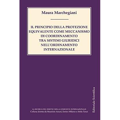 Il Principio Della Protezione Equivalente Come Meccanismo Di Coordinamento Tra Sistemi Giuridici Nell'ordinamento Internazionale